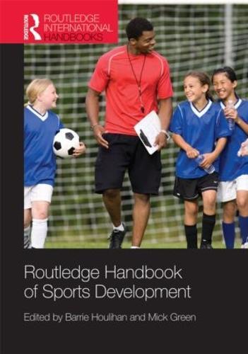 Routledge Handbook of Sports Development - Routledge International Handbooks (Hardback)