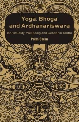 Yoga, Bhoga and Ardhanariswara: Individuality, Wellbeing and Gender in Tantra (Hardback)
