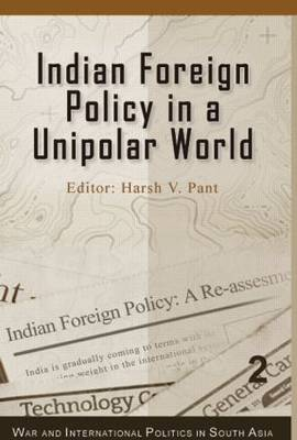 Indian Foreign Policy in a Unipolar World - War and International Politics in South Asia (Hardback)