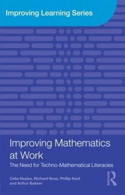 Improving Mathematics at Work: The Need for Techno-Mathematical Literacies - Improving Learning (Paperback)