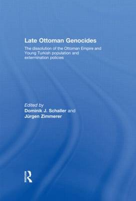 Late Ottoman Genocides: The dissolution of the Ottoman Empire and Young Turkish population and extermination policies (Hardback)