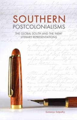 Southern Postcolonialisms: The Global South and the 'New' Literary Representations (Hardback)