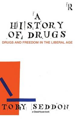 A History of Drugs: Drugs and Freedom in the Liberal Age (Hardback)
