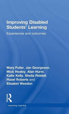 Improving Disabled Students' Learning: Experiences and Outcomes - Improving Learning (Hardback)