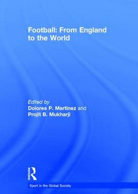 Football: From England to the World - Sport in the Global Society (Hardback)