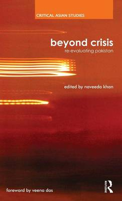 Beyond Crisis: Re-evaluating Pakistan - Critical Asian Studies (Hardback)