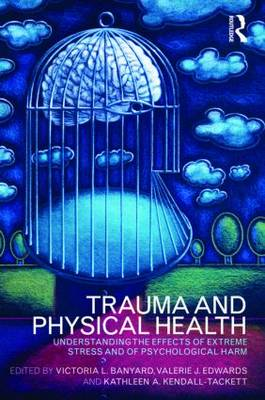 Trauma and Physical Health: Understanding the effects of extreme stress and of psychological harm (Paperback)