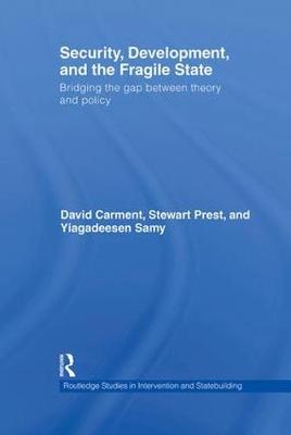 Security, Development and the Fragile State: Bridging the Gap between Theory and Policy - Routledge Studies in Intervention and Statebuilding (Hardback)