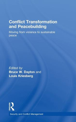 Conflict Transformation and Peacebuilding: Moving From Violence to Sustainable Peace - Routledge Studies in Security and Conflict Management (Hardback)