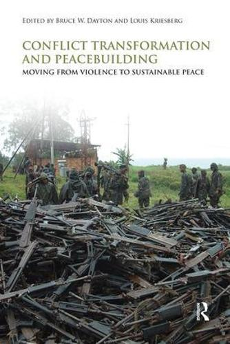 Conflict Transformation and Peacebuilding: Moving From Violence to Sustainable Peace - Routledge Studies in Security and Conflict Management (Paperback)