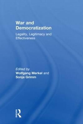 War and Democratization: Legality, Legitimacy and Effectiveness - Democratization Special Issues (Hardback)