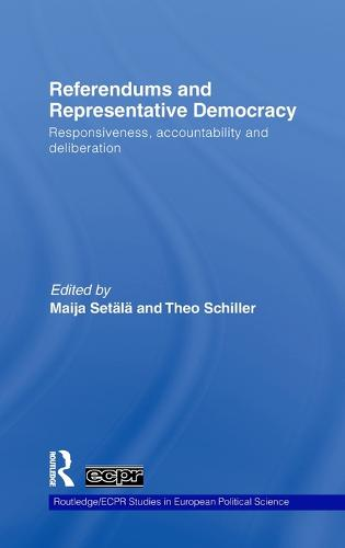 Referendums and Representative Democracy: Responsiveness, Accountability and Deliberation - Routledge/ECPR Studies in European Political Science (Hardback)