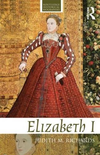 Elizabeth I - Routledge Historical Biographies (Paperback)