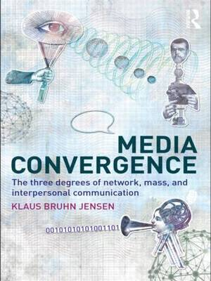 Media Convergence: The Three Degrees of Network, Mass and Interpersonal Communication (Paperback)