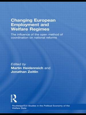 Changing European Employment and Welfare Regimes: The Influence of the Open Method of Coordination on National Reforms - Routledge Studies in the Political Economy of the Welfare State (Hardback)
