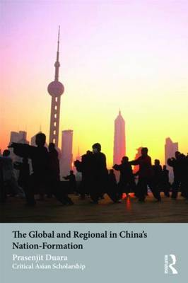 The Global and Regional in China's Nation-Formation - Asia's Transformations/Critical Asian Scholarship (Paperback)