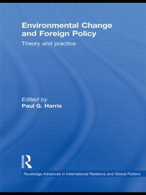 Environmental Change and Foreign Policy: Theory and Practice - Routledge Advances in International Relations and Global Politics (Hardback)