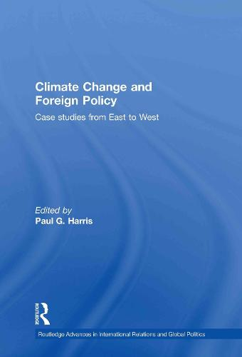 Climate Change and Foreign Policy: Case Studies from East to West - Routledge Advances in International Relations and Global Politics (Hardback)