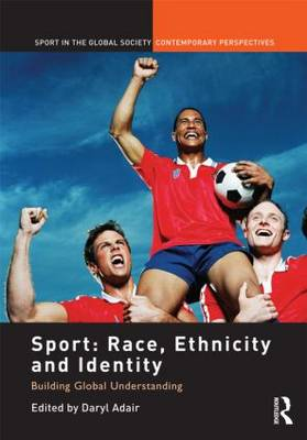 Sport: Race, Ethnicity and Identity: Building Global Understanding (Hardback)