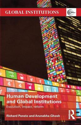Human Development and Global Institutions: Evolution, Impact, Reform - Global Institutions (Paperback)