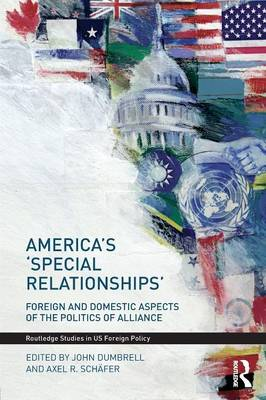 America's 'Special Relationships': Foreign and Domestic Aspects of the Politics of Alliance - Routledge Studies in US Foreign Policy (Paperback)