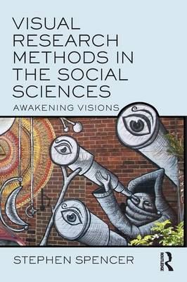 Visual Research Methods in the Social Sciences: Awakening Visions (Paperback)