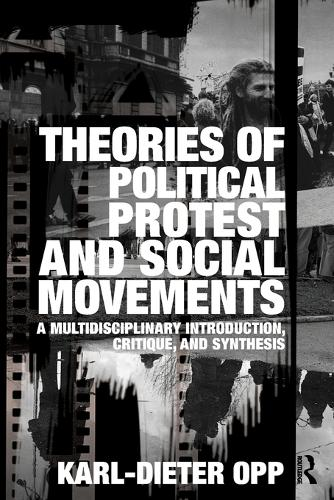 Theories of Political Protest and Social Movements: A Multidisciplinary Introduction, Critique, and Synthesis (Paperback)