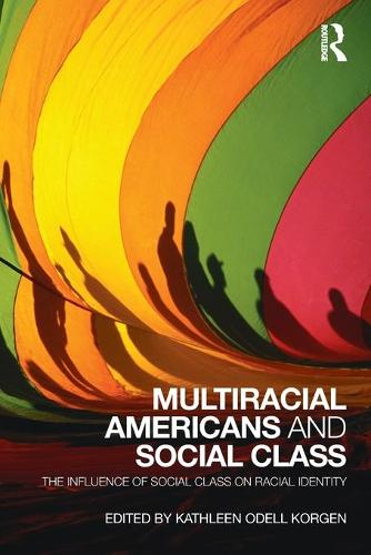 Multiracial Americans and Social Class: The Influence of Social Class on Racial Identity (Paperback)