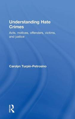 Understanding Hate Crimes: Acts, Motives, Offenders, Victims, and Justice (Hardback)