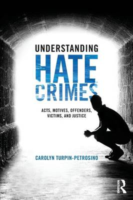 Understanding Hate Crimes: Acts, Motives, Offenders, Victims, and Justice (Paperback)