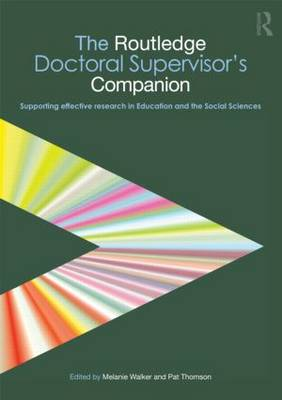 The Routledge Doctoral Supervisor's Companion: Supporting Effective Research in Education and the Social Sciences - Companions for PhD and DPhil Research (Paperback)