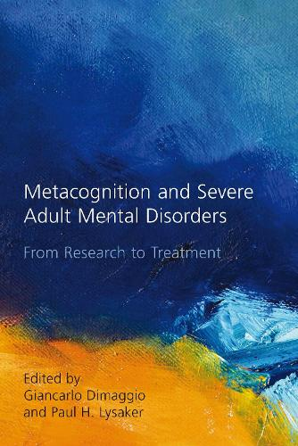 Metacognition and Severe Adult Mental Disorders: From Research to Treatment (Hardback)