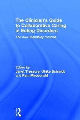 The Clinician's Guide to Collaborative Caring in Eating Disorders: The New Maudsley Method (Hardback)