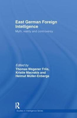 East German Foreign Intelligence: Myth, Reality and Controversy - Studies in Intelligence (Hardback)