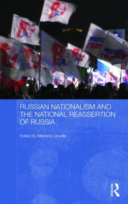 Russian Nationalism and the National Reassertion of Russia - Routledge Contemporary Russia and Eastern Europe Series (Hardback)