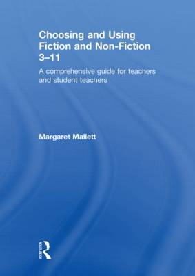 Choosing and Using Fiction and Non-Fiction 3-11: A Comprehensive Guide for Teachers and Student Teachers (Hardback)