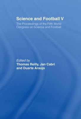 Science and Football V: The Proceedings of the Fifth World Congress on Sports Science and Football (Paperback)