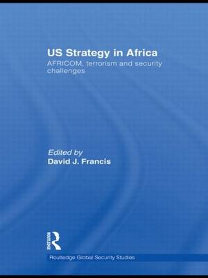 US Strategy in Africa: AFRICOM, Terrorism and Security Challenges - Routledge Global Security Studies (Hardback)