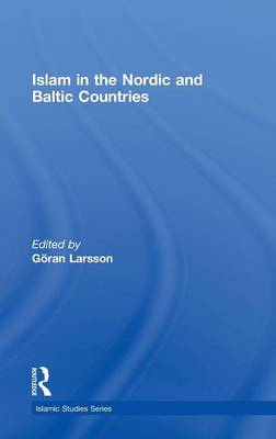 Islam in the Nordic and Baltic Countries - Routledge Islamic Studies Series (Hardback)
