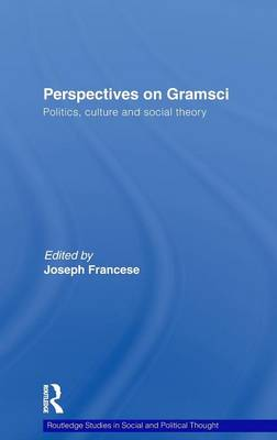 Perspectives on Gramsci: Politics, culture and social theory - Routledge Studies in Social and Political Thought (Hardback)