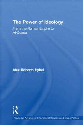 The Power of Ideology: From the Roman Empire to Al-Qaeda - Routledge Advances in International Relations and Global Politics (Hardback)