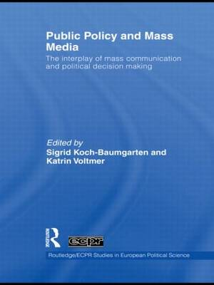 Public Policy and the Mass Media: The Interplay of Mass Communication and Political Decision Making - Routledge/ECPR Studies in European Political Science (Hardback)