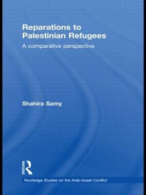 Reparations to Palestinian Refugees: A Comparative Perspective - Routledge Studies on the Arab-Israeli Conflict (Hardback)