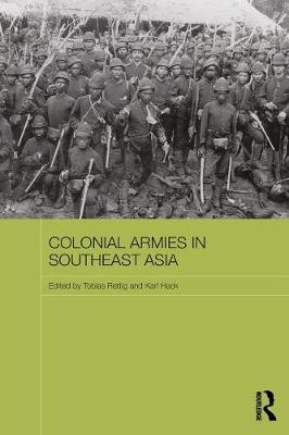 Colonial Armies in Southeast Asia - Routledge Studies in the Modern History of Asia (Paperback)