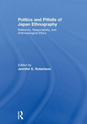Politics and Pitfalls of Japan Ethnography: Reflexivity, Responsibility, and Anthropological Ethics (Hardback)