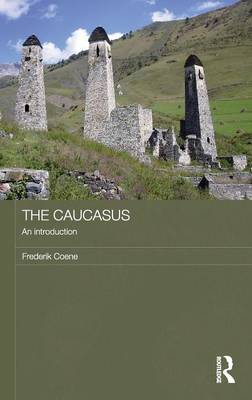 The Caucasus - An Introduction - Routledge Contemporary Russia and Eastern Europe Series (Hardback)