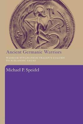 Ancient Germanic Warriors: Warrior Styles from Trajan's Column to Icelandic Sagas (Paperback)