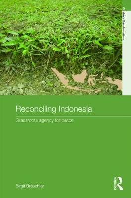Reconciling Indonesia: Grassroots agency for peace - Routledge Studies in Asia's Transformations (Hardback)