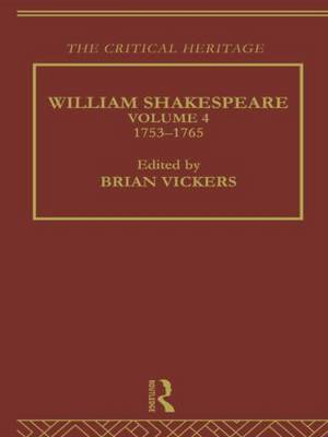 William Shakespeare: 1753-1765 Volume 4: The Critical Heritage (Paperback)