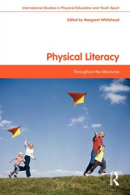 Physical Literacy: Throughout the Lifecourse - Routledge Studies in Physical Education and Youth Sport (Paperback)